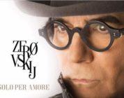 ZEROVSKIJ – SOLO PER AMORE: sul grande schermo lo spettacolo ideato, scritto e diretto da Renato Zero