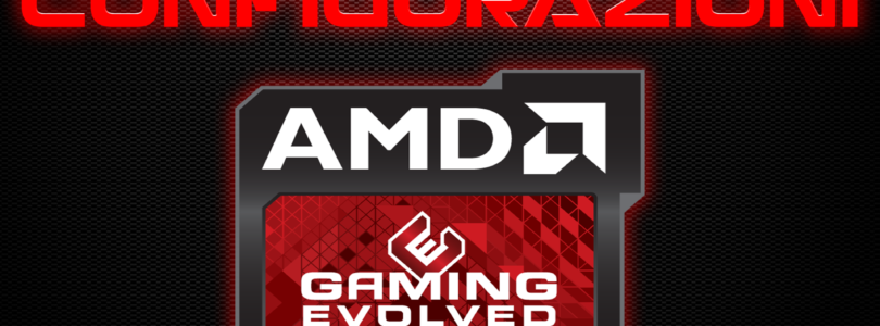 CONFIGURAZIONI PC LUGLIO 2018 (SERIE AMD) – FASCIA BASSA, MEDIA E ALTA